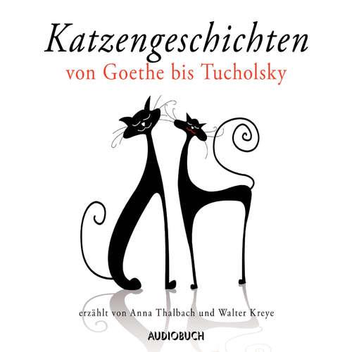 Hoerbuch Katzengeschichten von Goethe bis Tucholsky - Johann Wolfgang von Goethe - Anna Thalbach