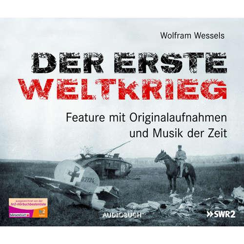 Hoerbuch Der Erste Weltkrieg - Feature mit Originalaufnahmen und Musik der Zeit (Feature) - Wolfram Wessels - Frank Arnold