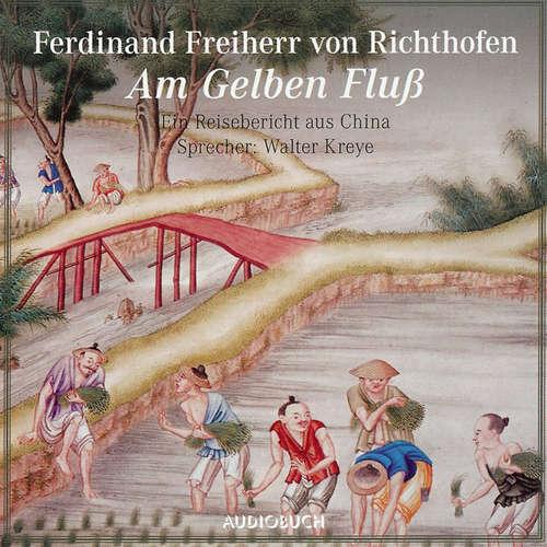 Hoerbuch Am gelben Fluß - Ein Reisebericht aus China - Ferdinand Freiherr von Richthofen - Walter Kreye