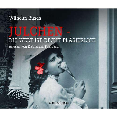 Hoerbuch Julchen - Die Welt ist recht pläsierlich - Wilhelm Busch - Katharina Thalbach