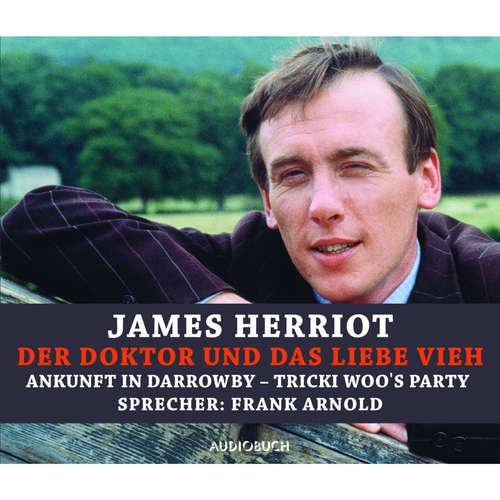 Hoerbuch Der Doktor und das liebe Vieh - Ankunft in Darrowby und Trickie Woo's Schwester - James Herriot - Frank Arnold