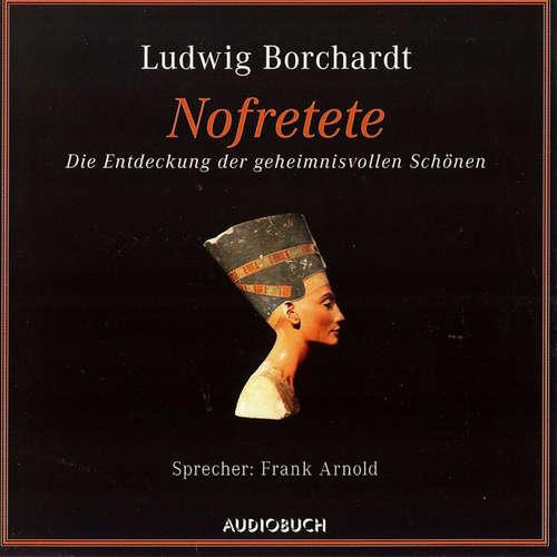 Hoerbuch Nofretete - Die Entdeckung der geheimnisvollen Schönen - Ludwig Borchardt - Frank Arnold