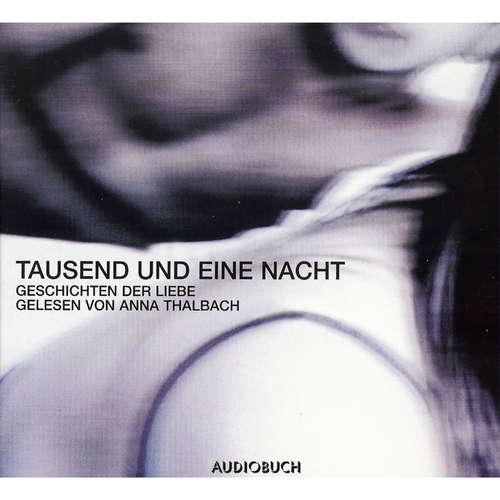 Hoerbuch Tausend und eine Nacht - Geschichten der Liebe -  Traditional - Anna Thalbach