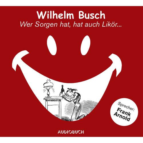 Hoerbuch Wer Sorgen hat, hat auch Likör... - Wilhelm Busch - Frank Arnold