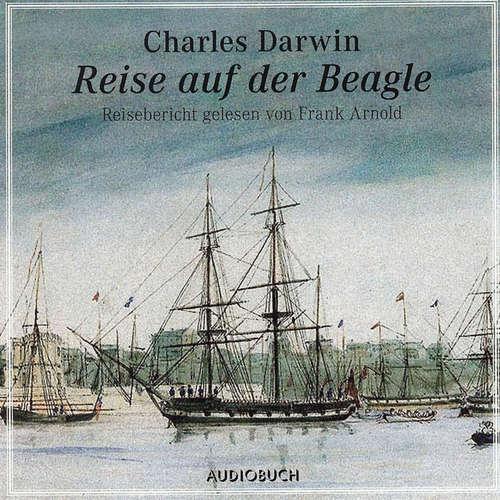 Hoerbuch Reise auf der Beagle - Charles Darwin - Frank Arnold