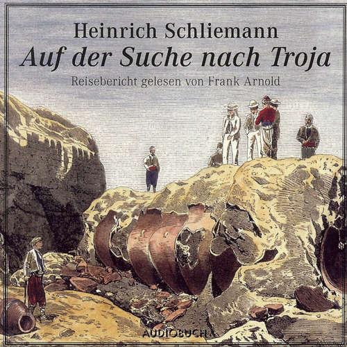 Hoerbuch Auf der Suche nach Troja - Heinrich Schliemann - Frank Arnold
