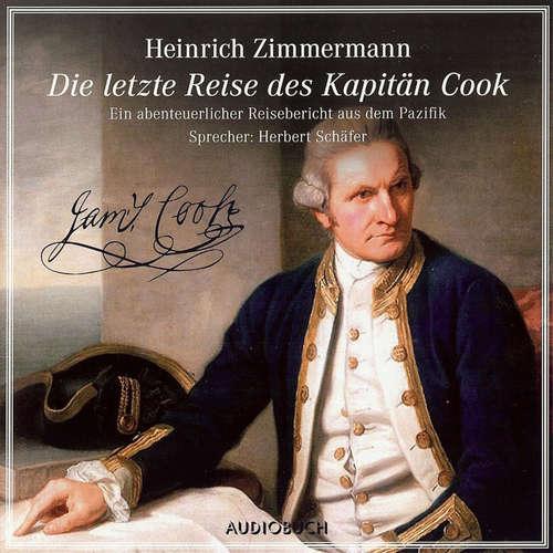 Hoerbuch Die letzte Reise des Kapitän Cook - Ein abenteuerlicher Reisebericht aus dem Pazifik - Heinrich Zimmermann - Herbert Schäfer