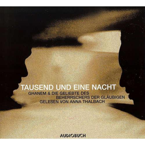 Hoerbuch Tausend und eine Nacht - Ghanem und die Geliebte des Beherrschers der Gläubigen -  Traditional - Anna Thalbach