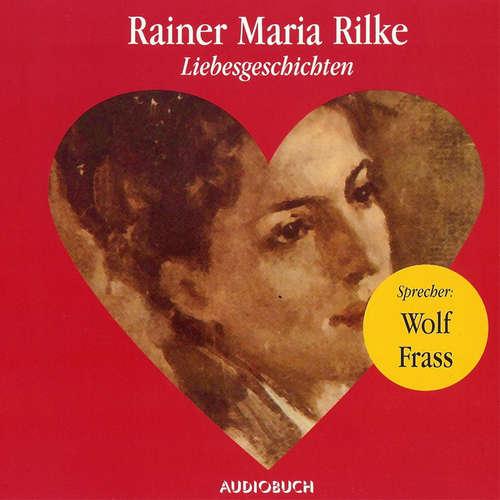Hoerbuch Liebesgeschichten - Rainer Maria Rilke - Wolf Frass