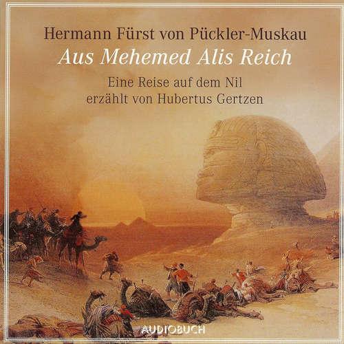 Hoerbuch Aus Mehemed Alis Reich - Eine Reise auf dem Nil - Hermann von Pückler-Muskau - Hubertus Gertzen