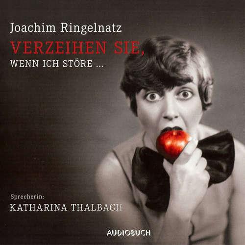 Hoerbuch Verzeihen Sie, wenn ich störe ... - Joachim Ringelnatz - Katharina Thalbach