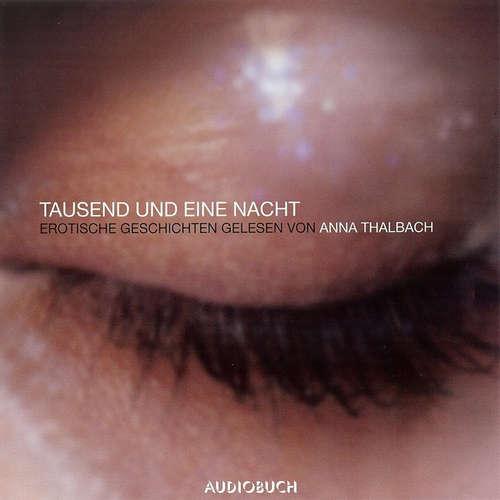 Hoerbuch Tausend und eine Nacht: Erotische Geschichten (Ungekürzte Sonderausgabe) -  Traditional - Anna Thalbach