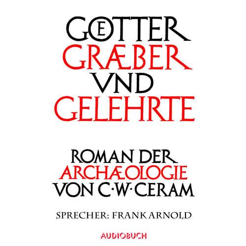 Hoerbuch Götter, Gräber und Gelehrte - C.W. Ceram - Frank Arnold