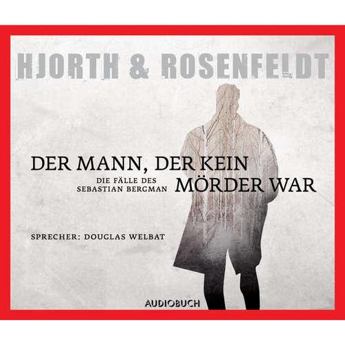 Hoerbuch Der Mann, der kein Mörder war - Die Fälle des Sebastian Bergmann - Michael Hjorth - Douglas Welbat