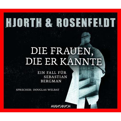 Hoerbuch Die Fälle des Sebastian Bergmann - Die Frauen, die er kannte - Michael Hjorth - Douglas Welbat
