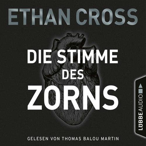 Hoerbuch Die Stimme des Zorns - Die Ackermann & Shirazi-Reihe 1 - Ethan Cross - Thomas Balou Martin