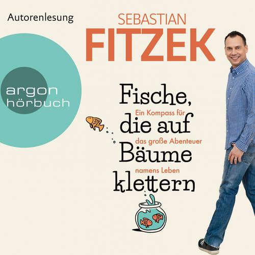 Hoerbuch Fische, die auf Bäume klettern - Ein Kompass für das große Abenteuer namens Leben - Sebastian Fitzek - Sebastian Fitzek
