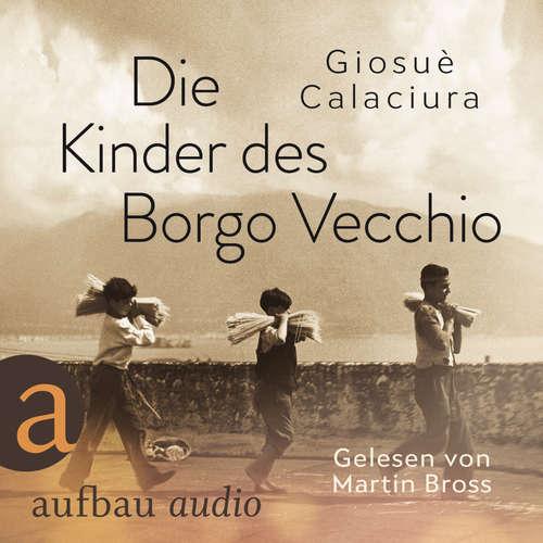 Hoerbuch Die Kinder des Borgo Vecchio - Giosuè Calaciura - Martin Bross