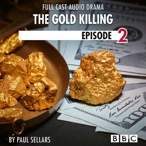 Audiobook The Gold Killing - BBC Afternoon Drama, Episode 2 - Paul Sellars - Robert Glenister