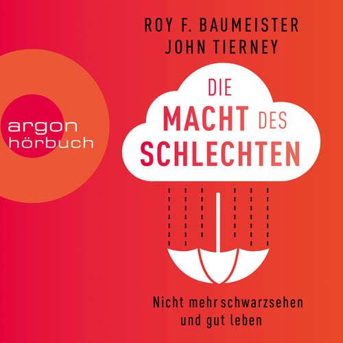Hoerbuch Die Macht des Schlechten - Den Negativ-Effekt beherrschen und gut leben - Roy Baumeister - Oliver Kube