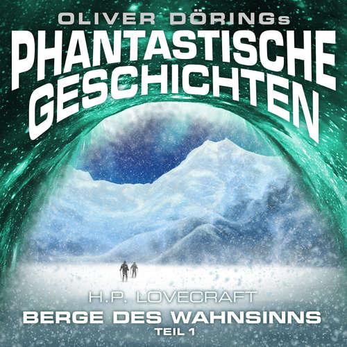 Hoerbuch Phantastische Geschichten, Berge des Wahnsinns, Teil 1 - Oliver Döring - Hans-Georg Panczak