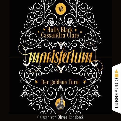 Hoerbuch Der goldene Turm - Magisterium, Teil 5 - Cassandra Clare - Oliver Rohrbeck
