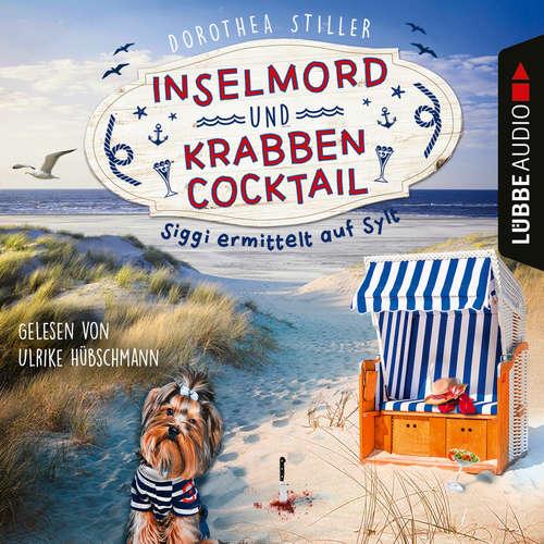 Hoerbuch Inselmord & Krabbencocktail - Siggi ermittelt auf Sylt - Dorothea Stiller - Ulrike Hübschmann