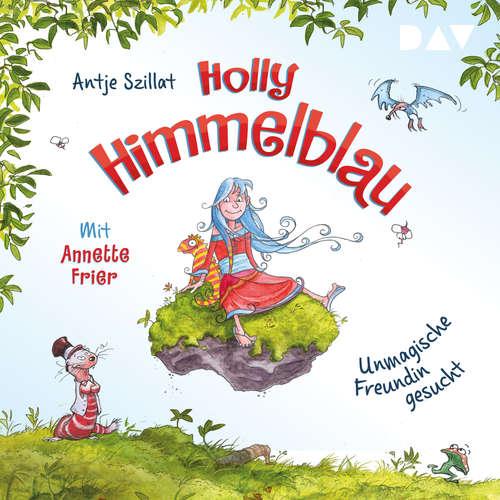 Hoerbuch Unmagische Freundin gesucht - Holly Himmelblau, Teil 1 - Antje Szillat - Anette Frier