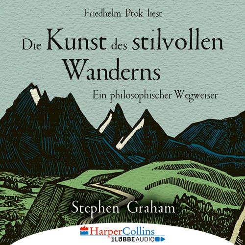 Hoerbuch Die Kunst des stilvollen Wanderns - Ein philosophischer Wegweiser - Stephen Graham - Friedhelm Ptok