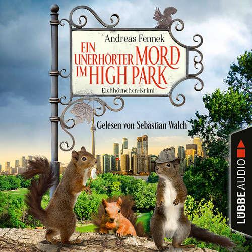 Hoerbuch Ein unerhörter Mord im High Park - Ein Eichhörnchen-Krimi - Andreas Fennek - Sebastian Walch