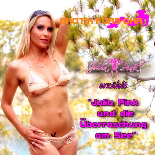Hoerbuch Erotik für's Ohr, Julia Pink und die Überraschung am See - Julia Pink - Julia Pink