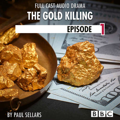 Audiobook The Gold Killing - BBC Afternoon Drama, Episode 1 - Paul Sellars - Robert Glenister