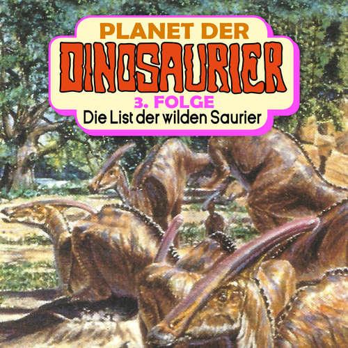 Hoerbuch Planet der Dinosaurier, Folge 3: Die List der wilden Saurier - Hedda Kehrhahn - Achim Schülke