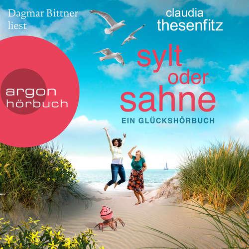Hoerbuch Sylt oder Sahne: Ein Glückshörbuch - Claudia Thesenfitz - Dagmar Bittner
