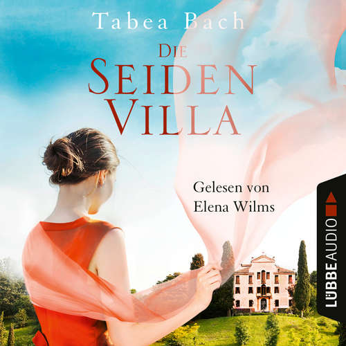Hoerbuch Die Seidenvilla - Seidenvilla-Saga, Band 1 - Tabea Bach - Elena Wilms