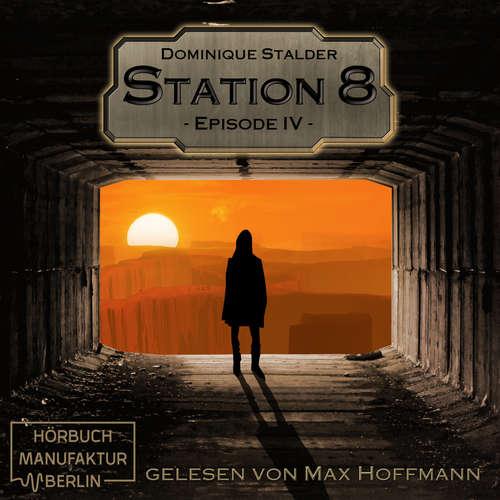 Hoerbuch Episode 4 - Station 8, Band 4 - Dominique Stalder - Max Hoffmann