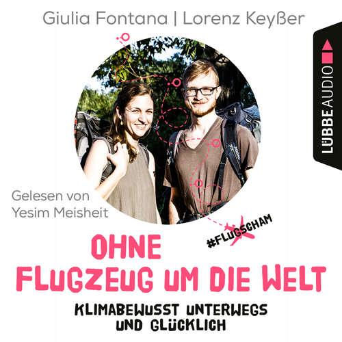 Hoerbuch Ohne Flugzeug um die Welt - Klimabewusst unterwegs und glücklich - Giulia Fontana - Yesim Meisheit