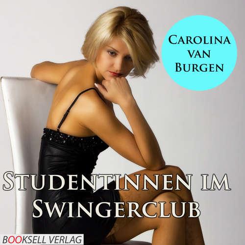 Hoerbuch Studentinnen im Swingerclub - Alles kann, nichts muß - Carolina van Burgen - Magdalena Berlusconi