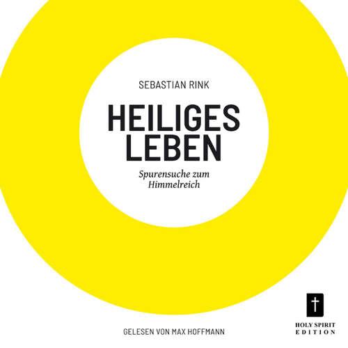 Hoerbuch Heiliges Leben - Spurensuche zum Himmelreich - Sebastian Rink - Max Hoffmann