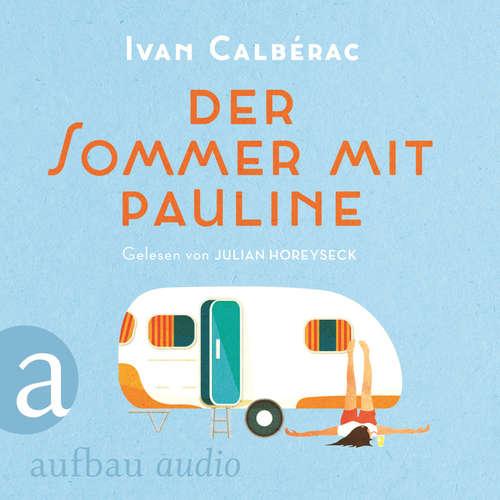 Hoerbuch Der Sommer mit Pauline - Ivan Calbérac - Julian Horeyseck