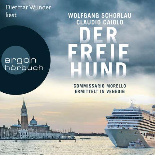 Hoerbuch Der freie Hund - Commissario Morello ermittelt in Venedig - Wolfgang Schorlau - Dietmar Wunder