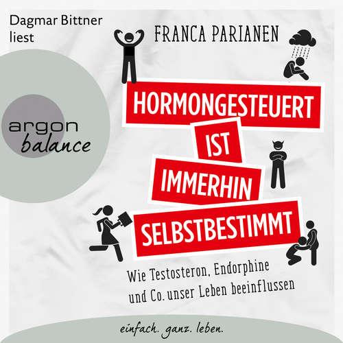Hoerbuch Hormongesteuert ist immerhin selbstbestimmt - Wie Testosteron, Endorphine und Co. unser Leben beeinflussen - Franca Parianen - Dagmar Bittner