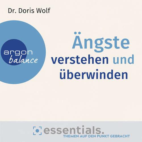Hoerbuch Ängste verstehen und überwinden - Essentials. Themen auf den Punkt gebracht - Doris Wolf - Beate Himmelstoß