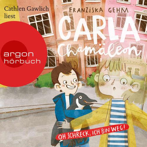 Hoerbuch Carla Chamäleon: Oh Schreck, ich bin weg! - Chamäleon Girl, Band 1 - Franziska Gehm - Cathlen Gawlich