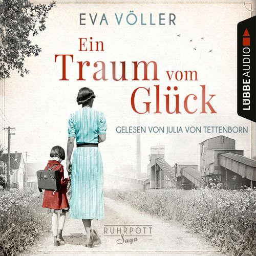 Hoerbuch Ein Traum vom Glück - Die Ruhrpott-Saga, Teil 1 - Eva Völler - Julia von Tettenborn