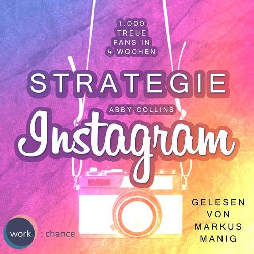 Hoerbuch Strategie Instagram - 1.000 treue Fans in 4 Wochen: Echte Follower für sich gewinnen - Abby Collins - Markus Manig
