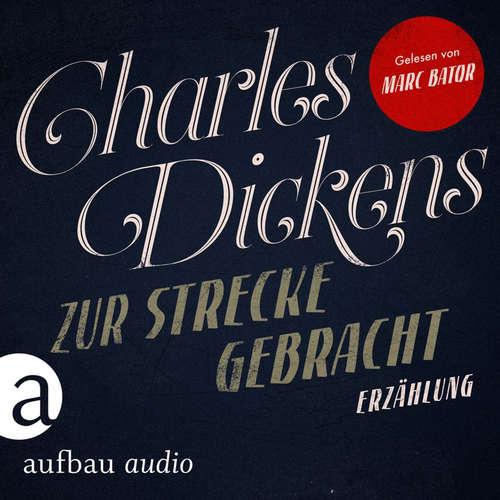 Hoerbuch Zur Strecke gebracht - Charles Dickens - Marc Bator