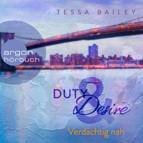 Hoerbuch Verdächtig nah - Duty & Desire, Band 3 - Tessa Bailey - Cara Gaspary