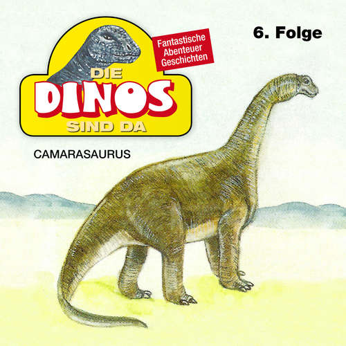 Hoerbuch Die Dinos sind da, Folge 6: Camarasaurus - Petra Fohrmann - Hans Paetsch