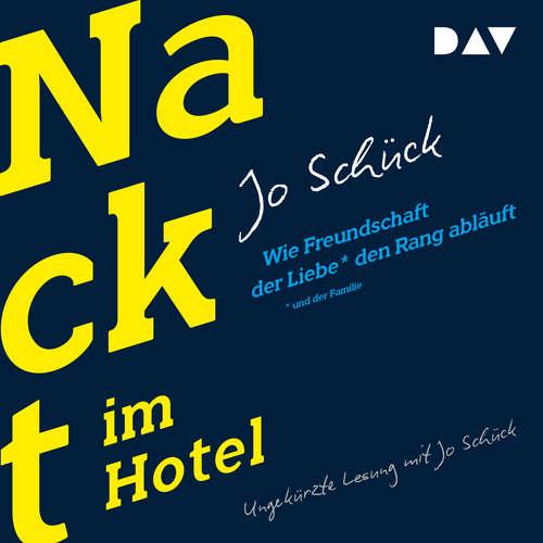 Hoerbuch Nackt im Hotel - Wie Freundschaft der Liebe und der Familie den Rang abläuft - Jo Schück - Jo Schück